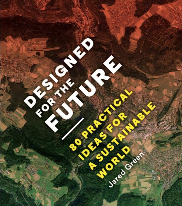 Designed for the Future: 80 Practical Ideas for a Sustainable World is out now. Credit: Princeton Architectural Press