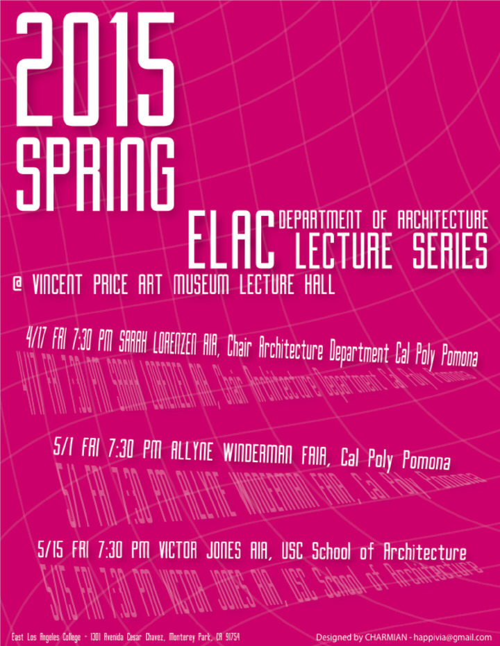 Spring 15 lecture series at East Los Angeles College Department of Architecture. Poster design by CHARMIAN.