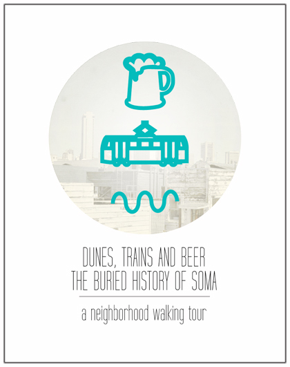 Dunes, Trains, and Beer- The Buried History of SOMA Saturday, July 21, 2012 from 1-00 PM to 3-00 PM (PT)
