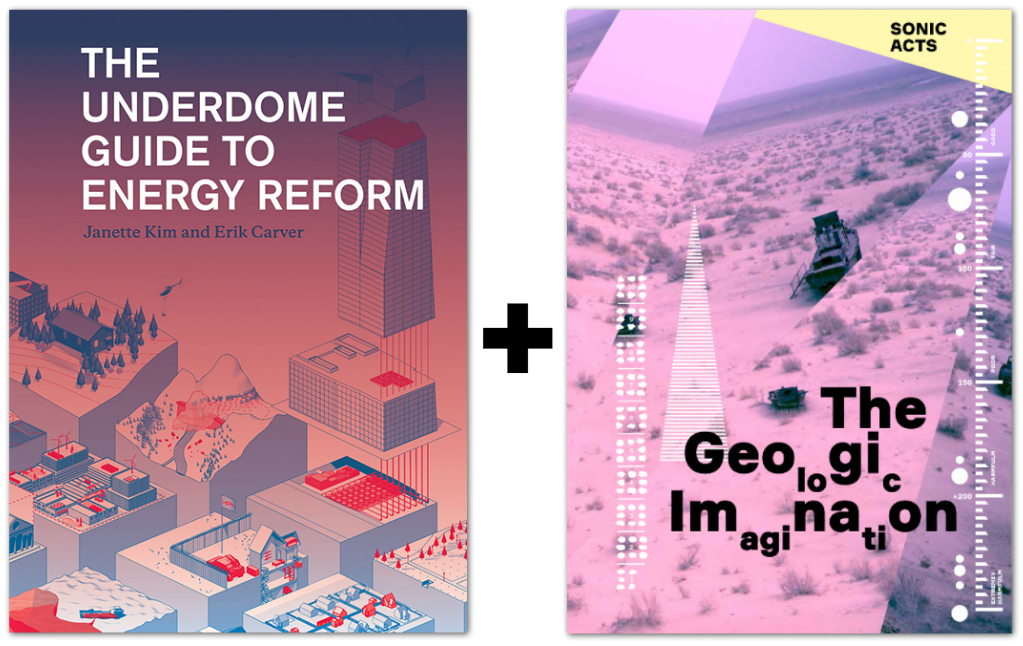 The Underdome Guide to Energy Reform and the Geologic Imagination. Credit: the Princeton Architectural Review / Sonic Acts Press
