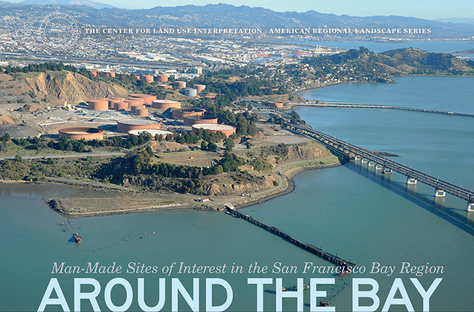 Cover image, © Center for Land Use Interpretation from Around the Bay: Man-Made Sites of Interest in the San Francisco Bay Region (Blast Books).