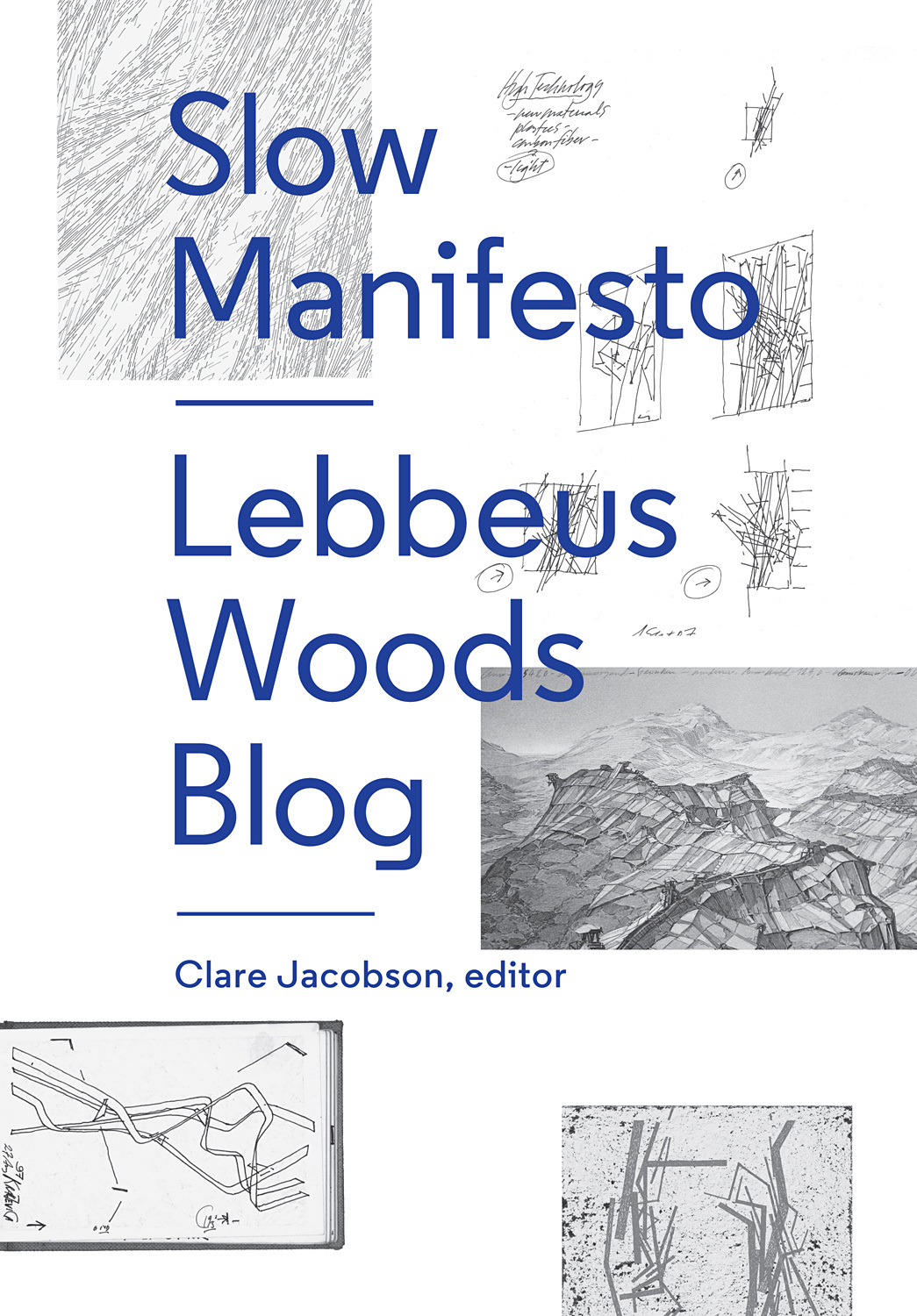 Slow Manifesto: Lebbeus Woods Blog edited by Clare Jacobson, published by Princeton Architectural Press (2015). Image courtesy of Princeton Architectural Press.