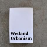 Wetland Urbanism by a Tulane School of Architecture research team consisting of Natan Diacon-Furtado, Rebecca Fitzgerald, Jessica O'Dell, Antonio Pacheco, Jonathan Tate, Neena Verma, Ann Yoachim