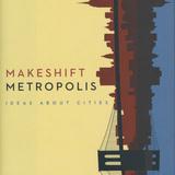 Design Mind: Witold Rybczynski - Makeshift Metropolis, 2010. Published by Scribner.