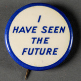 I Have Seen the Future button, 1940. Image courtesy of the Edith Lutyens and Norman Bel Geddes Foundation / Harry Ransom Center