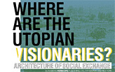 Book Launch &amp; Panel Discussion: Where are the Utopian Visionaries? Architecture of Social Exchange
