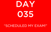 Day 035: Scheduled my exam!