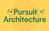 In Pursuit of Architecture; A conference on buildings and ideas