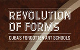 Revolution of Forms: Cuba's Forgotten Art Schools