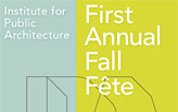 Institute for Public Architecture - First Annual Fall Fête