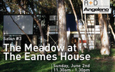 SALON #3 The Meadow at the Eames House
