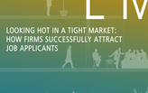 Looking Hot in a Tight Market: How Firms Successfully Attract Job Applicants