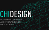 ChiDesign: Designing a Center for Architecture, Design and Education