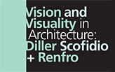 Vision and Visuality in Architecture: Diller Scofidio + Renfro