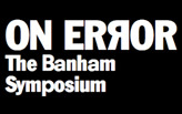 The Reyner Banham Symposium : On Error