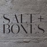 SALT + BONES