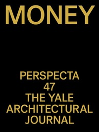 Issue 47 of Perspecta talks about Money. No kidding.