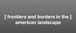 Frontiers and Borders in the American Landscape