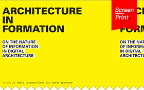 Screen/Print #20: Architecture in Formation, design manual for the second digital revolution