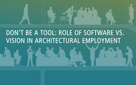 Don't Be a Tool: Role of Software vs. Vision in Architectural Employment