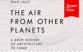 Screen/Print #9: Sean Lallys The Air From Other Planets