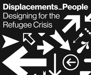 AIA-Global Dialogues: Displacements_People - Designing for the Global Refugee Crisis
