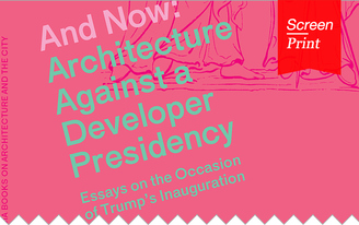 Screen/Print #52: Shela Sheikh Searches for New Political Vocabularies in And Now: Architecture Against a Developer Presidency