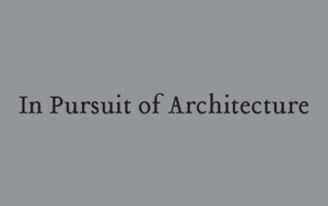 Save the Date: In Pursuit of Architecture, Saturday, September 21, 2013