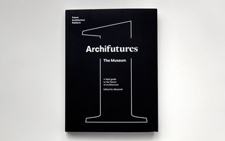 Archifutures Vol. 1: The Museum