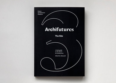 Archifutures Vol. 3: The Site