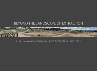 Beyond the Landscape of Extraction: Place-Making in Colorados Post Extraction Landscape