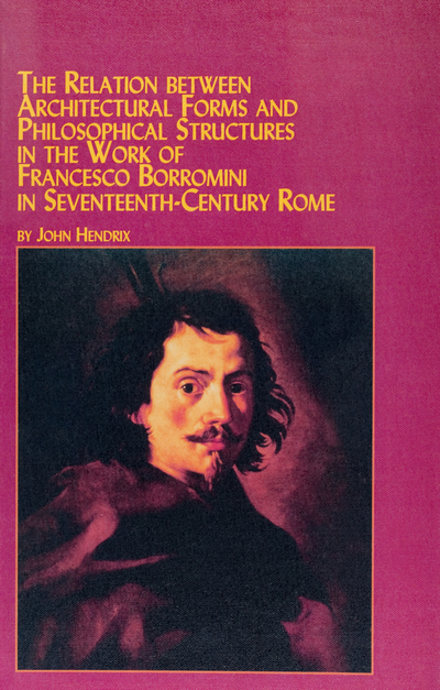 The Relation Between Architectural Forms and Philosophical Structures in the Work of Francesco Borromini in Seventeenth-Century Rome