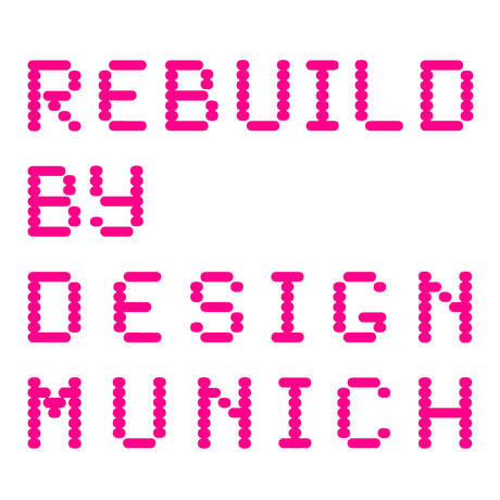 Preparing the REBUILD BY DESIGN MUNICH symposium and exhibition