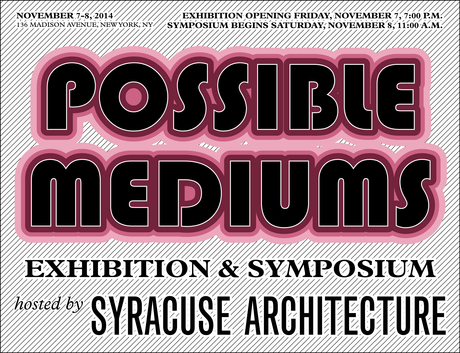 We are pleased to announce the Possible Mediums exhibition and symposium hosted by Syracuse Architecture.