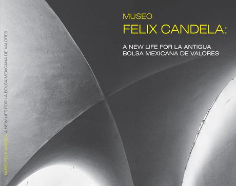 Felix Candela Museum: A New Life for La Bolsa Mexicana de Valores
