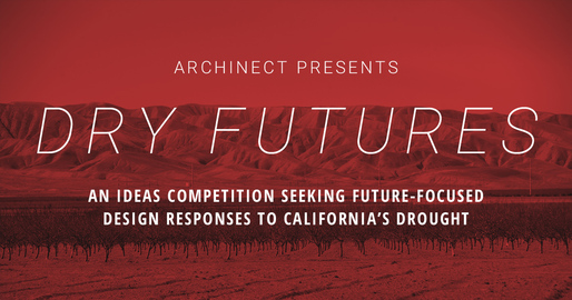 DRY FUTURES: An Ideas Competition Seeking Future-Focused Design Responses to California's Drought
