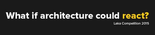 Laka Competition 2015: Architecture that Reacts
