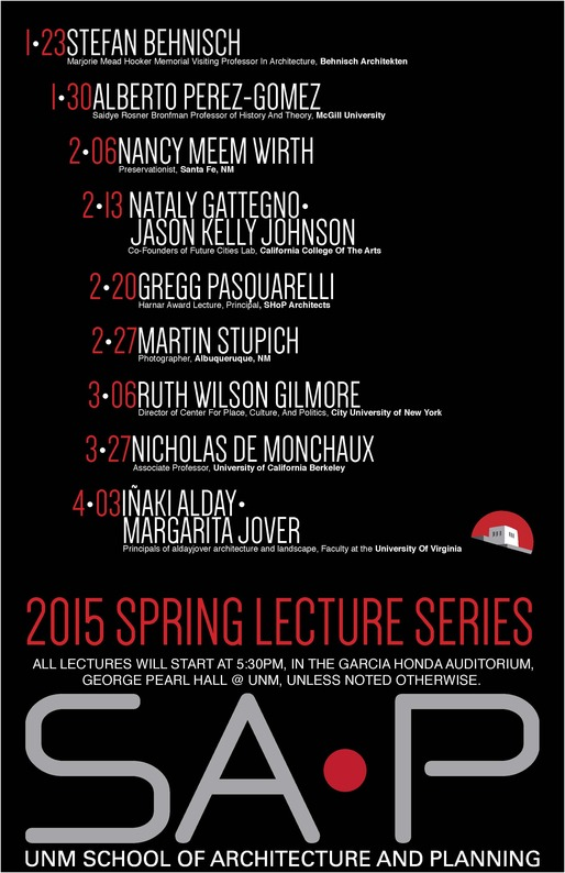 Spring '15 Lecture Series at The University of New Mexico School of Architecture and Planning. Image via saap.unm.edu