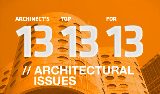 Archinects Top 13 Architectural Issues for 13