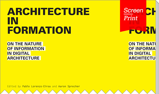 "Screen/Print #20: ""Architecture in Formation"", design manual for the second digital revolution"