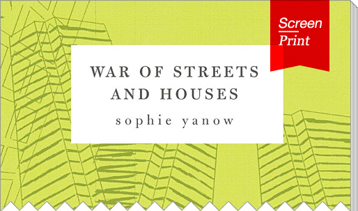 "Screen/Print #15: Sophie Yanows ""War of Streets and Houses"""