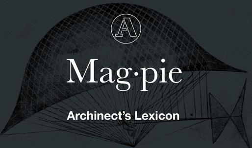 "Archinect's Lexicon: ""Magpie Architecture"""