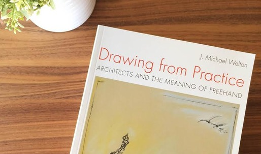 "Win ""Drawing from Practice, Architects and the Meaning of Freehand"" by J. Michael Welton"