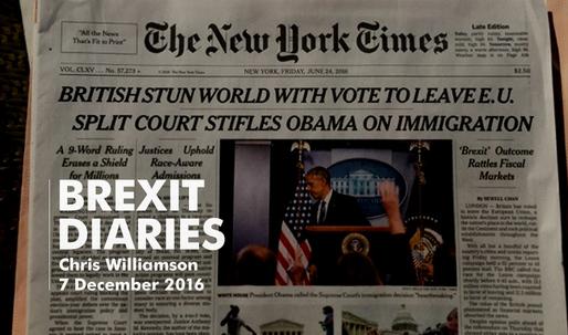 Brexit Diaries: Chris Williamson, 7 December 2016