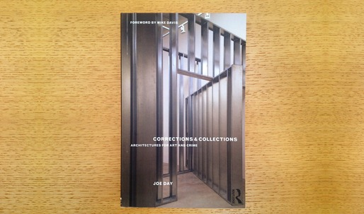 "A review of Joe Day's ""Corrections and Collections: Architectures for Art and Crime"" (2013, Routledge)"