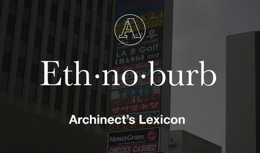 "Archinect's Lexicon: ""Ethnoburb"""