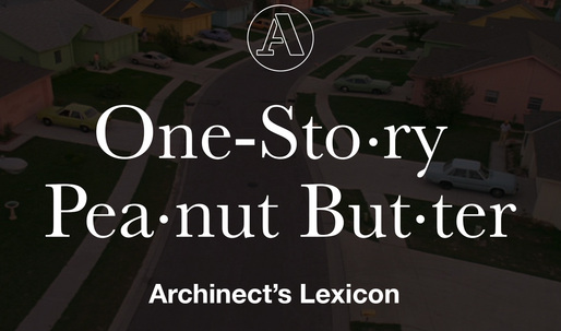 "Archinect's Lexicon: ""One-story peanut butter"""