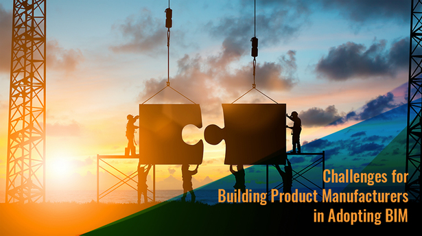 Challenges for Building Product Manufacturers in Adopting BIM