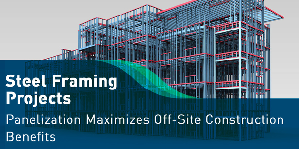 The Benefits of Panelization in Steel Framing Projects | SBC Magazine