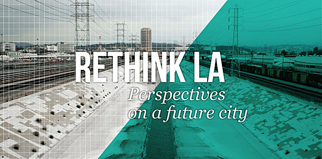 Rethink LA: Perspectives on a Future City